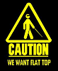 Caution-We want Flat Top